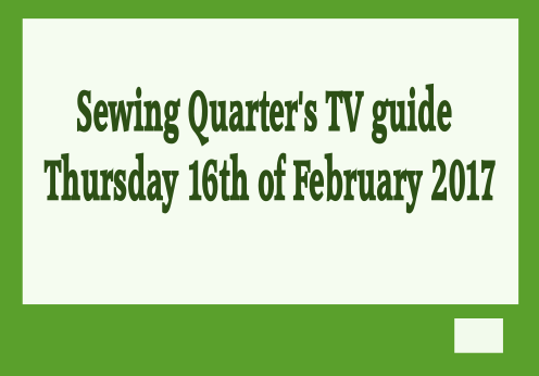 Sewing Quarters TV guide for 16th of February 2017