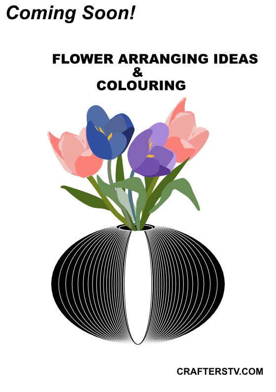 Flower arranging ideas and colouring – by Crafters TV and Anino